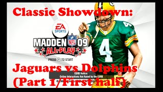 Classic Showdown:Madden 09 All Play(Wii)(Jaguars vs Dolphins)(Part 1)