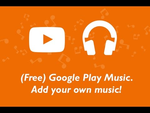 Free Google Play Music - Add Your Own Music!