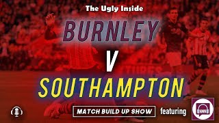 MATCH BUILD UP SHOW: Burnley vs Southampton | The Ugly Inside