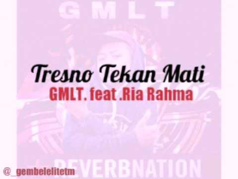 Tresno Tekan Mati GMLT. feat .Ria Rahma