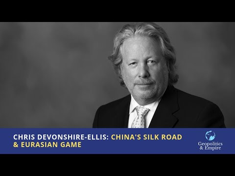 Chris Devonshire-Ellis: China's Silk Road & Eurasian Game