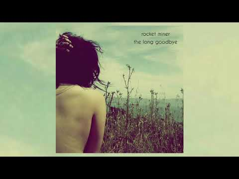 Rocket Miner - The Long Goodbye [Full Album]