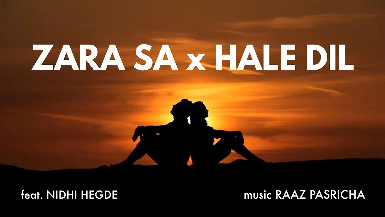 Zara Sa x Hale Dil   Mashup by @Nidhi Hegde   Sing Dil Se   Emraan Hashmi   Latest Bollywood Songs