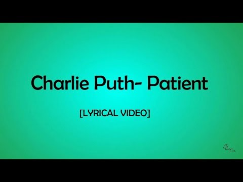 Charlie Puth - Patient [Lyrical Video] I NEW SONG 2018