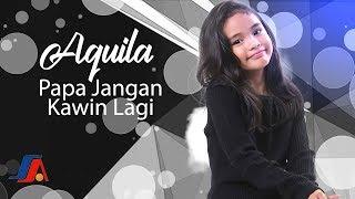 Download lagu Aquila - Papa Jangan Kawin Lagi (Official Music Video)