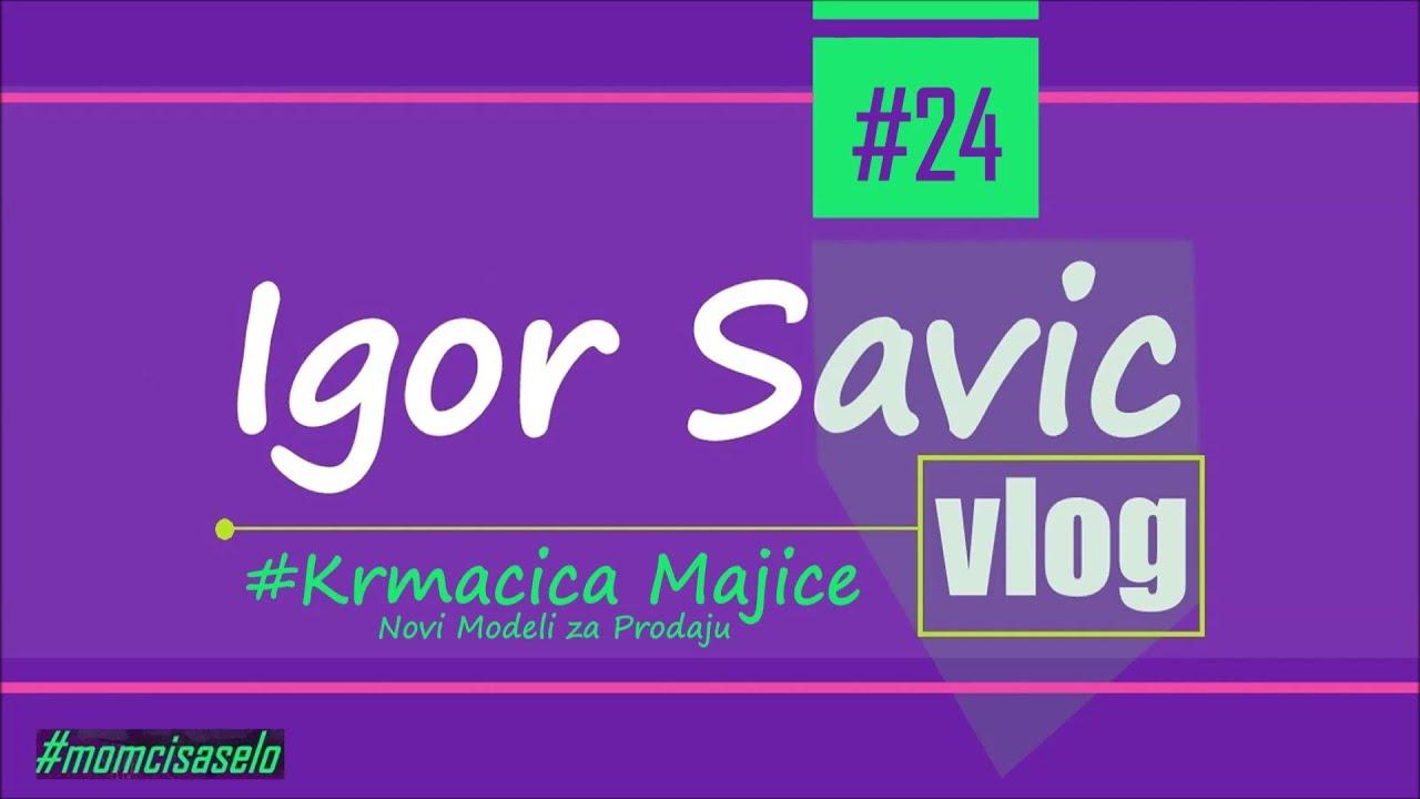 IGOR SAVIC VLOG - #KRMACICA MAJICE (NOVI MODELI ZA PRODAJU) / by (MOMCI SA SELO)