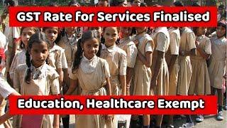 GST Rate for Services Finalised   शिक्षा, स्वास्थ्य सेवा में छूट