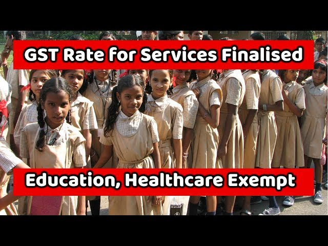 GST Rate for Services Finalised | शिक्षा, स्वास्थ्य सेवा में छूट