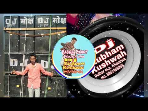 Babuji Bahut Dukhta Hai DJ Shubham Kushwah 9981408986