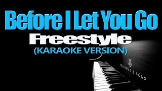 BEFORE I LET YOU GO - Freestyle (KARAOKE VERSION)