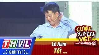 THVL | Cười xuyên Việt - Phiên bản nghệ sĩ 2016 | Tập 11 [5]: Tết - Lê Nam