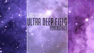 Ultra Deep Field Podcast #003 mixed by Lars Leonhard