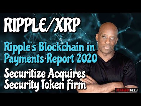 Ripple/XRP Ripple's Blockchain in Payments Report 2020, Securitize Acquires Security Token Firm