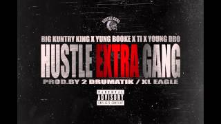 Hustle Gang - Extra ( Big Kuntry King, Yung Booke, T.I., Young Dro)