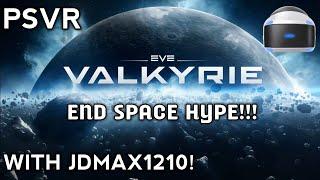EVE VALKYRIE PSVR! End Space Hype!!!