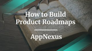 how-to-build-product-roadmaps-by-appnexus-vp-of-product