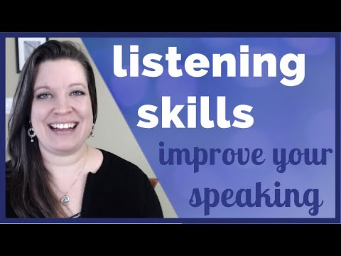 Use Your Listening Skills to Improve Your Speaking and Conversation Skills in English