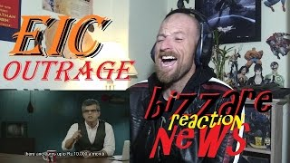 EIC: Outrage | Bizarre News -Reaction