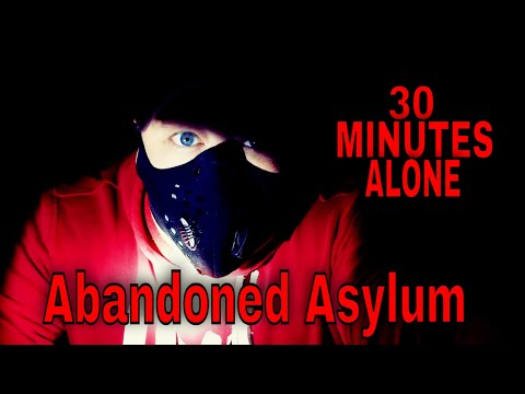 (30 Minute ALONE Challenge) INSANELY HAUNTED ABANDONED ASYLUM ,ROBS TURN, BE AFRAID!