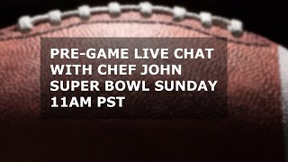 Super Bowl Pre-Game Live Chat with Chef John