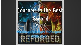 Journey to the BEST Sword! (Part 2) Medieval Warfare Reforged - Roblox