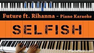 Future - Selfish ft. Rihanna - Piano Karaoke / Sing Along / Cover with Lyrics