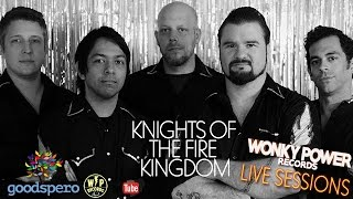 """Knights of the Fire Kingdom """"Want It All"""" Wonky Power Live Sessions Ep.VII"""