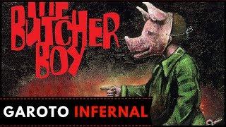 THE BUTCHER BOY - QUE DIABO DE FILME É ESSE?