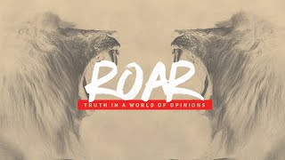 ROAR:  Truth in a World of Opinions, pt 4 | The River FCC
