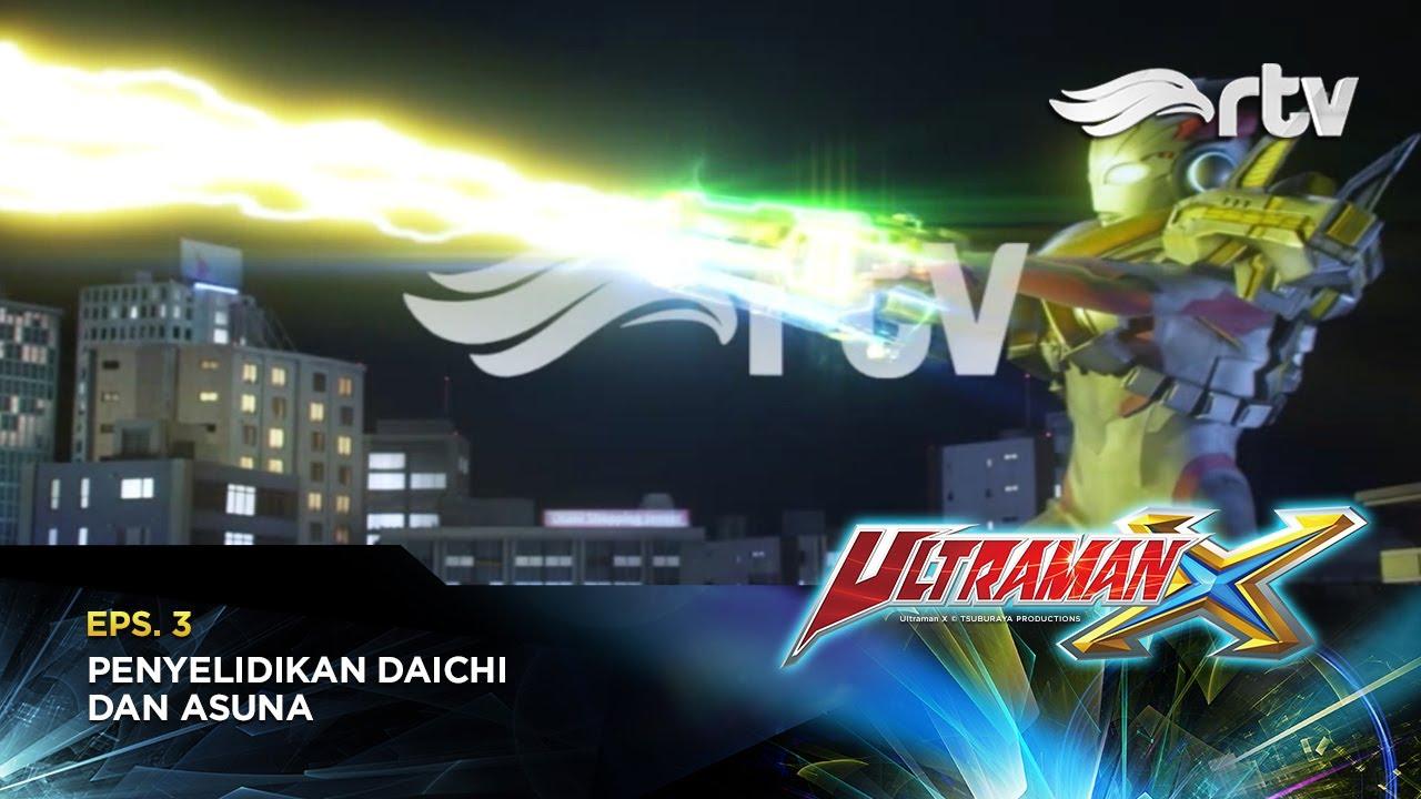 Ultraman X RTV : Penyelidikan Daichi Dan Asuna (Episode 3)