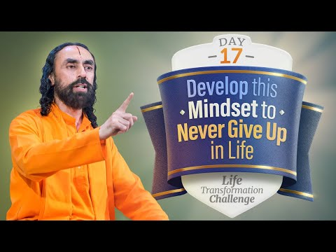 You will NEVER Give up in Life if you Develop this Mindset | Day 17 Life Transformation Challenge
