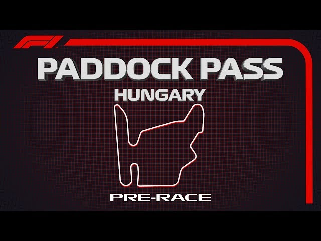 F1 Paddock Pass: Pre-Race At The 2019 Hungarian Grand Prix