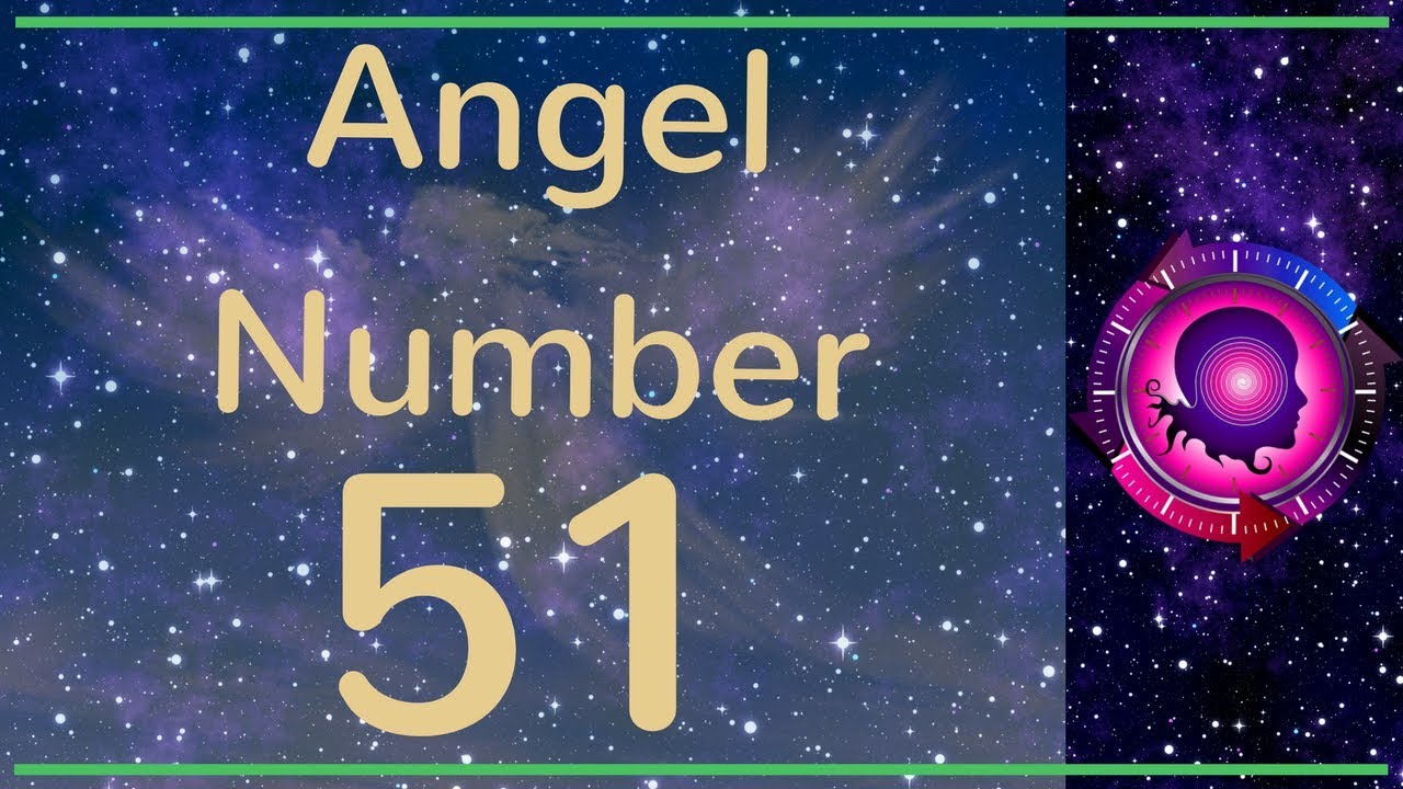 ANGEL NUMBER 51 (Meanings & Symbolism) – ANGEL NUMBERS