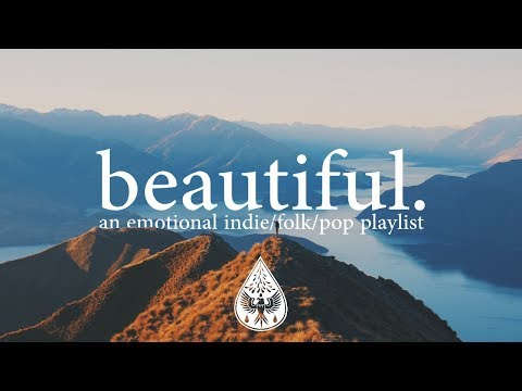 beautiful. 🗻 - An Emotional Indie/Folk/Pop Playlist