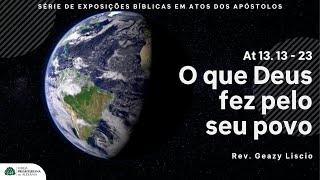 Culto Ao Vivo 09/05/2021 | Atos 13. 13 - 23 | Rev. Geazy Liscio