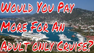 Cruise Ship Vacation for Adults Only Would You Pay More To Go On A Cruise Without Kids?