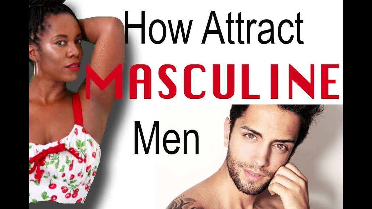 how to attract a masculine man