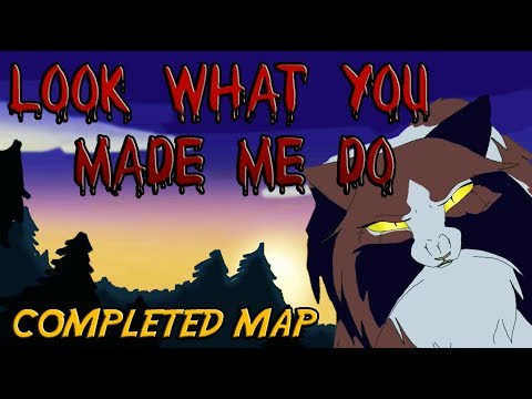 Look What You Made Me Do - Mapleshade Warrior Cats MAP
