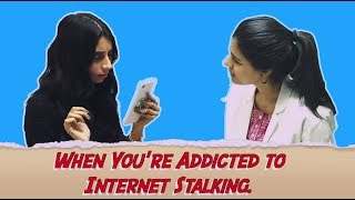 WHEN YOU'RE ADDICTED TO INTERNET STALKING Ft. Sejal Kumar || Dolly Singh