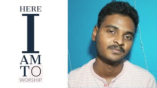 Here I Am To Worship Hillsong United With Lyrics Cover By Rohith Samuel