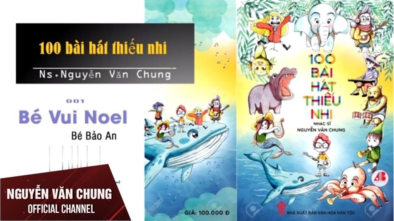Tuyển Tập 100 Bài Hát Thiếu Nhi – NS Nguyễn Văn Chung (Phần 1)