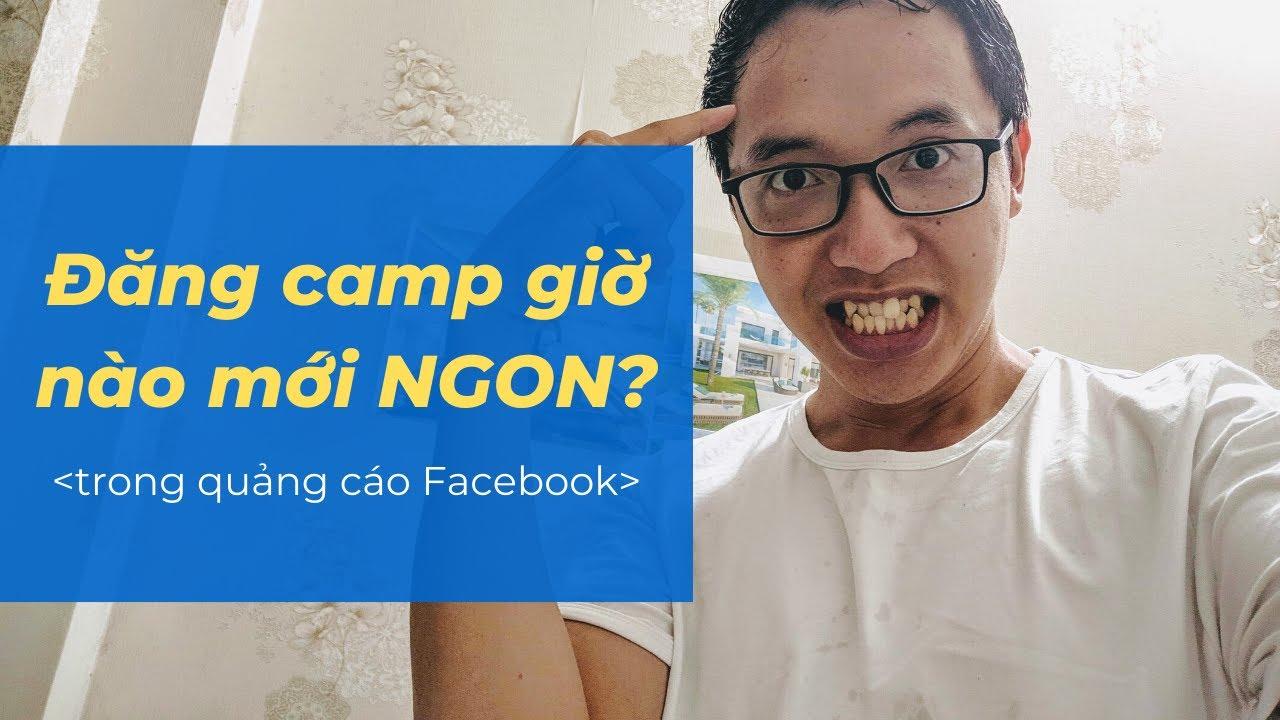 Thời gian tốt nhất để lên camp trong Quảng Cáo Facebook là giờ nào?