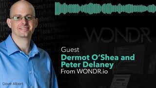 Dermot O'Shea (Founder) and Peter Delaney (Director of Product) join me to talk about Wondr.io