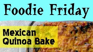 Mexican Quinoa Bake - Foodie Friday #5 - Parodeejay