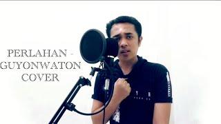 Download Perlahan - GuyonWaton ( Cover )