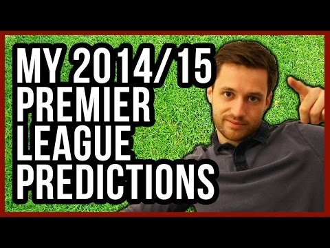MY 2014/15 PREMIER LEAGUE PREDICTIONS