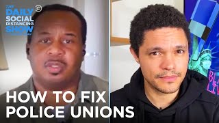 What Should We Do About Police Unions? | The Daily Social Distancing Show