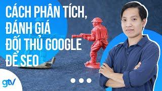 Cách Phân tích, Đánh giá đối thủ google để SEO | Học SEO 48
