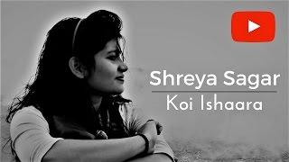 Koi Ishaara Force 2 | Female Cover by Shreya Sagar