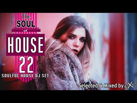 The Soul of House Vol. 22 (Soulful House Mix)
